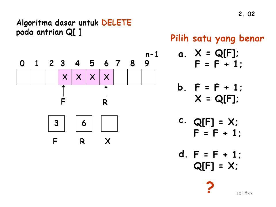 Pilih satu yang benar a. X = Q[F]; F = F + 1; b. F = F + 1;